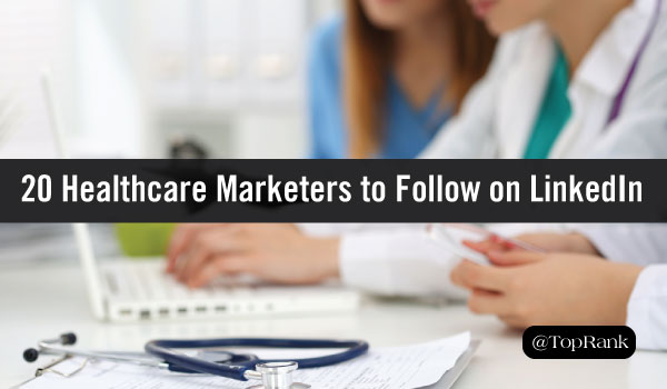 20 Awesome Healthcare Marketers to Follow on LinkedIn