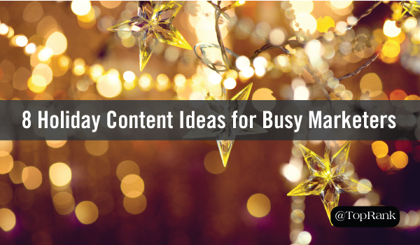 8 Holiday Content Ideas for Busy Marketers