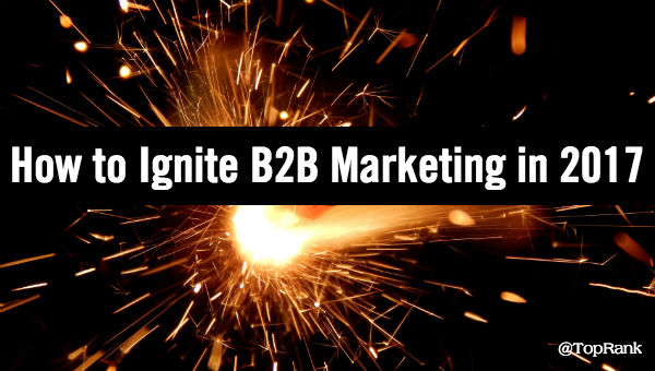 12 Ways to Ignite Your B2B Marketing #IgniteB2B