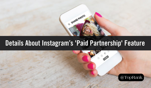What Brands Need to Know About Instagram's New 'Paid Partnership' Feature