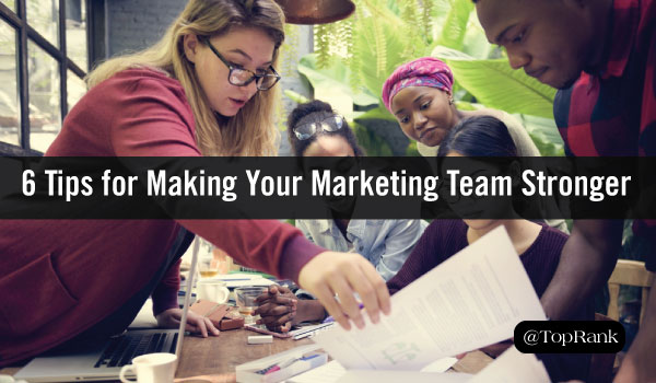 Teamwork Makes the Dream Work: 6 Tips for Helping Your Marketing Team Work Better Together