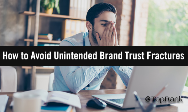 uncategorized-marketing trust fractures - Trust Fractures: How to Avoid Accidentally Eroding Your Brand's Credibility