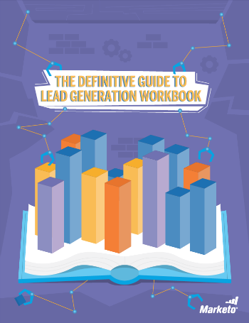 Marketo: The Definitive Guide to Lead Generation Workbook