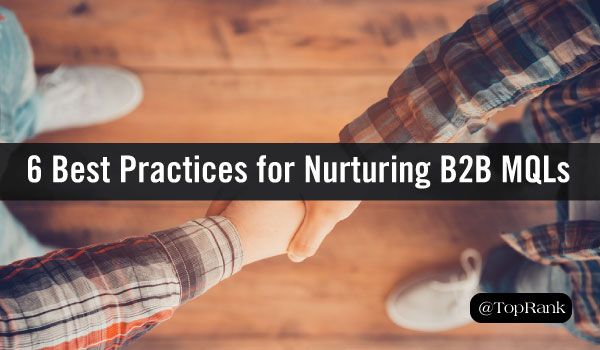 6 Best Practices for Nurturing B2B Marketing Qualified Leads