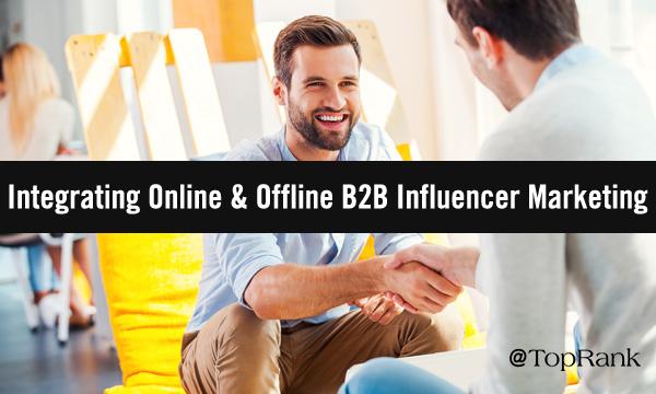 uncategorized-online offline b2b influener marketing - How to Intertwine Online & Offline Tactics to Cultivate B2B Influencer Relationships
