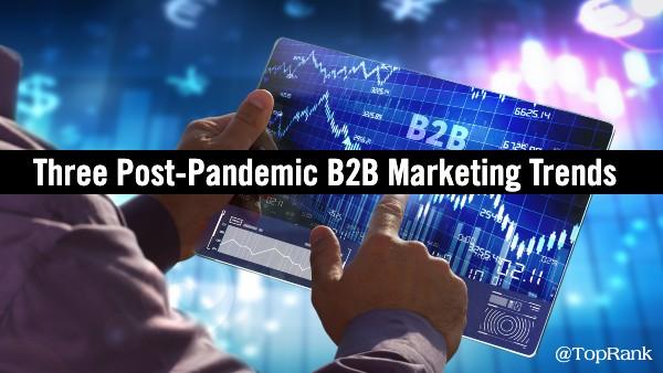 Post Pandemic B2B Marketing Trends