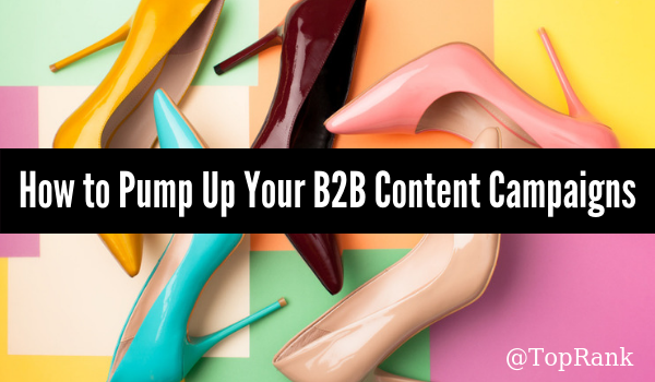 uncategorized-pump up your b2b content campaign - Pump it Up: How to Maximize Your B2B Content Marketing Campaign Investments