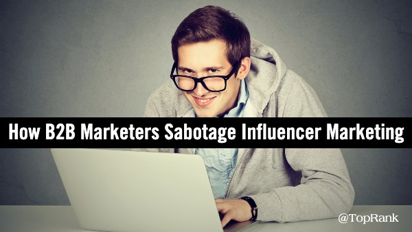 Sabotage B2B influencer marketing