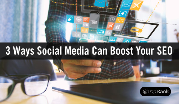 3 Important Ways Social Media Can Boost Your SEO