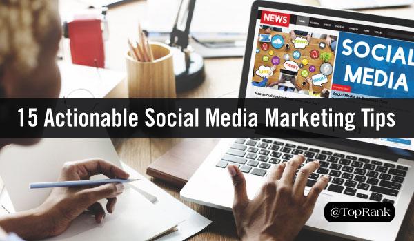 15 Inspiring & Actionable Social Media Marketing Tips for the Modern Marketer
