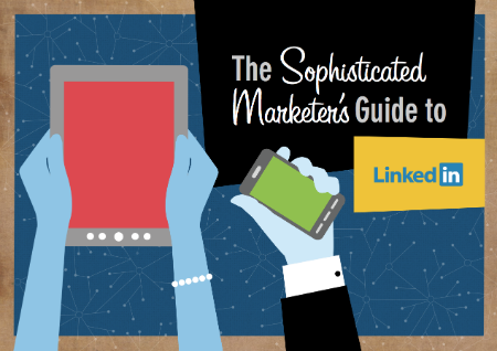 Sophisticated Marketer's Guide to LinkedIn