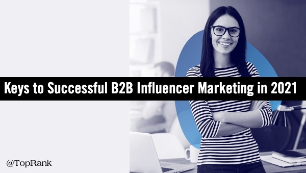 Keys to Success B2B Influencer Marketing 2021