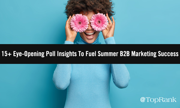 B2B Marketing Poll Sentiment: 15+ Eye-Opening Insights To Fuel Summer Success