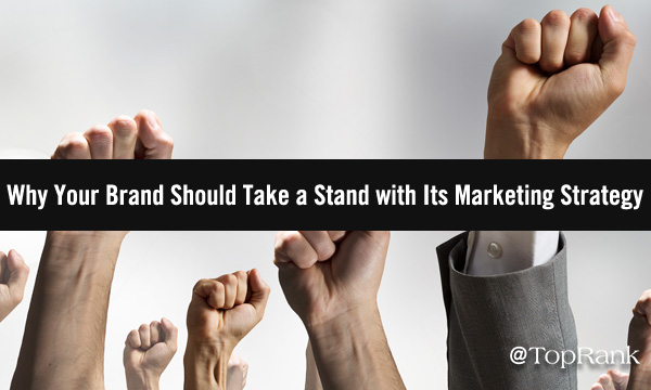 uncategorized-take a stand marketing strategy - Trust Factors: Why Your Brand Should Take a Stand with Its Marketing Strategy
