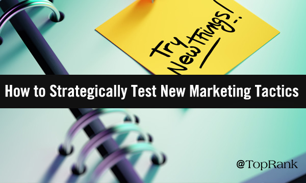 How to Strategically Test New B2B Marketing Tactics