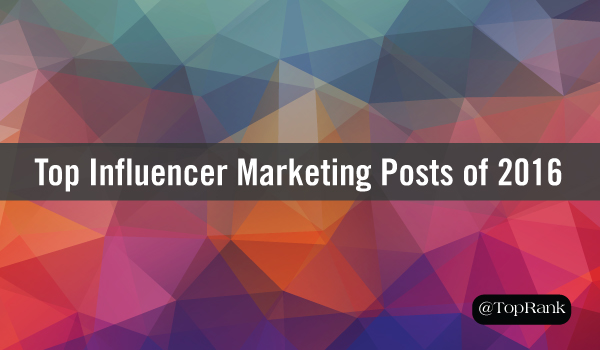 A Year in Blog Posts: TopRank Marketing's Most Popular Influencer Marketing Posts of 2016