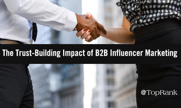 How Influencer Marketing Can Help B2B Brands Build Trust