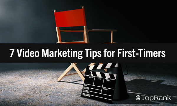Video Marketing Tips for First-Timers